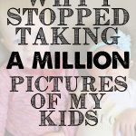 Why I Stopped Taking a Million Pictures of My Kids