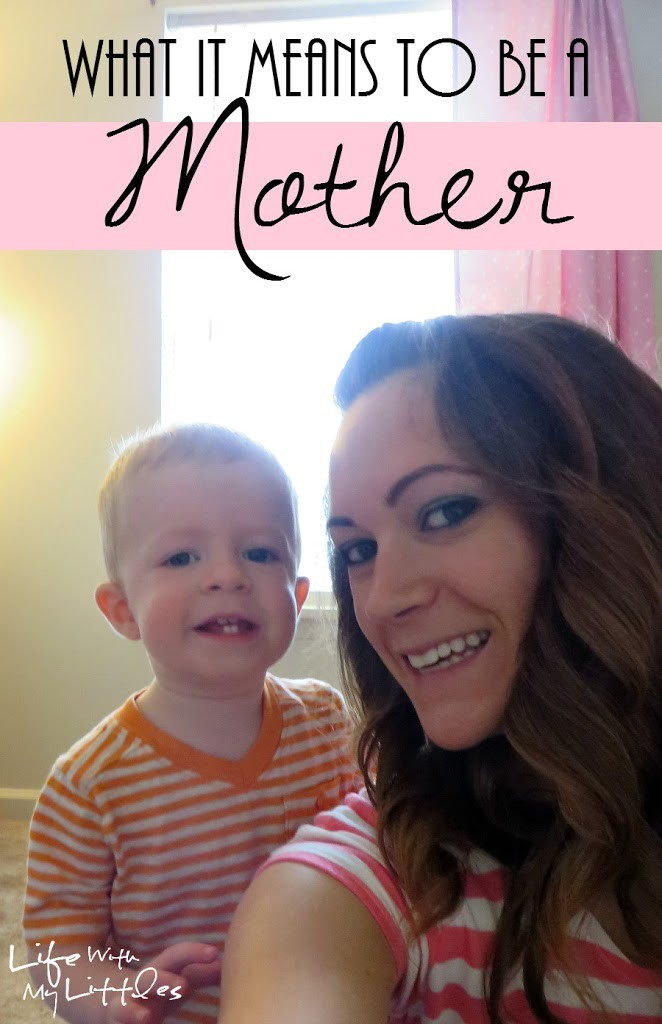 What it means to be a mother. An inspiring post about the ups and downs of motherhood from a mommy of two.