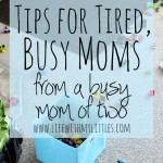 Tips for Tired, Busy Moms