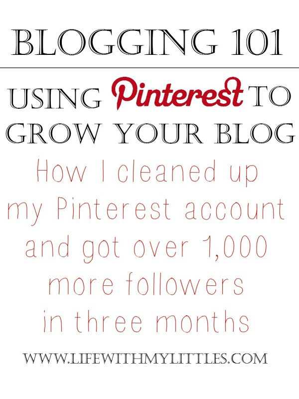 Blogging 101: using Pinterest to grow your blog, aka how I cleaned up my Pinterest account and got more followers