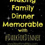 Making Family Dinner Memorable with #DarkForDinner