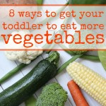 How to Get Your Toddler to Eat More Vegetables