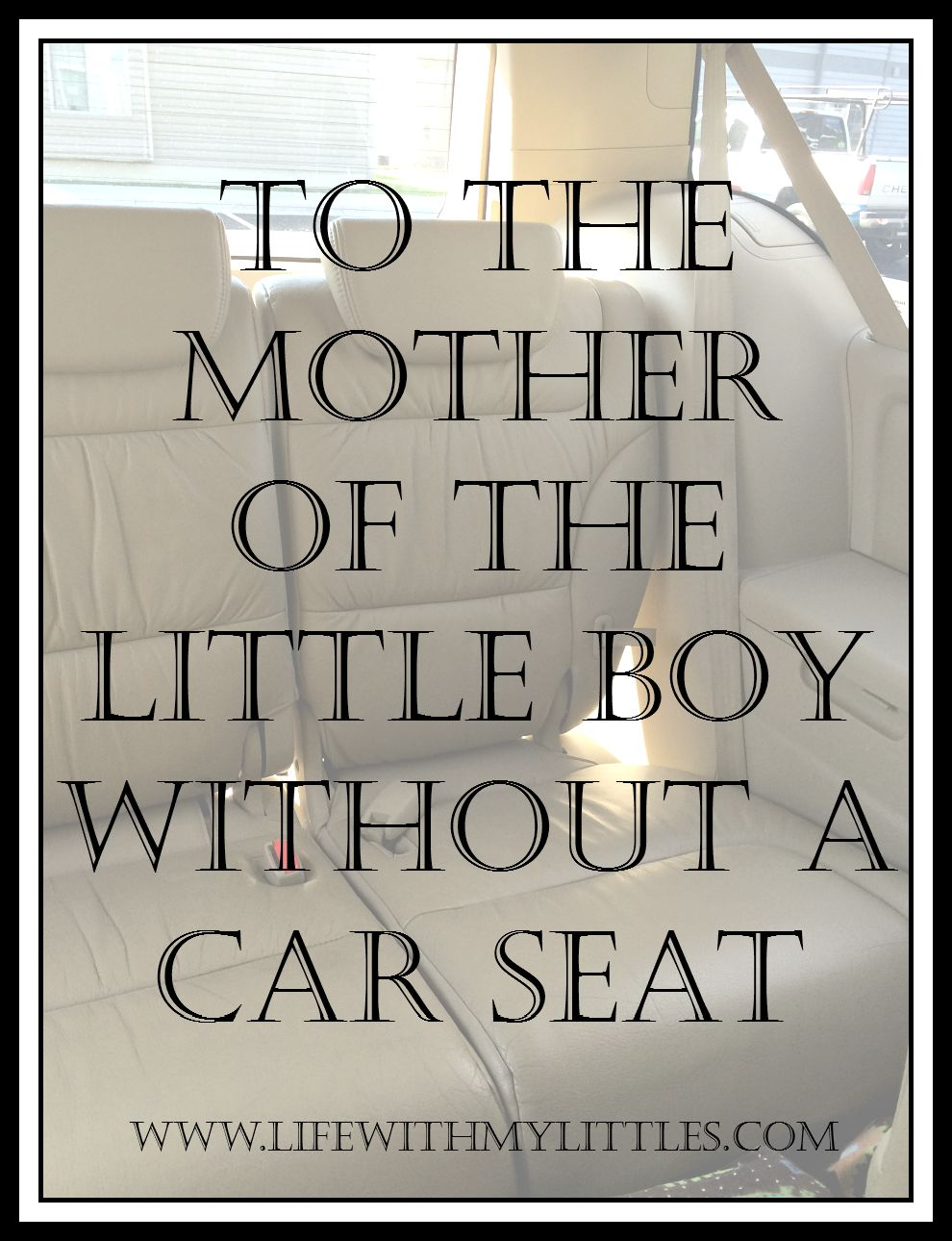 To the mother of the little boy without a car seat. An open letter of what I would have told you if I had had the courage yesterday.