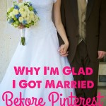 Why I'm Glad I Got Married Before Pinterest