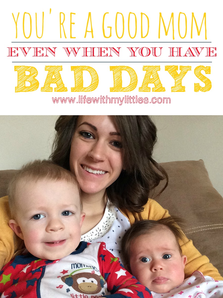 You're a Good Mom, Even When You Have Bad Days