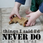 Things I Said I'd Never Do As A Mom