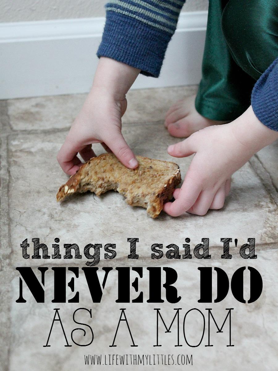 Things I Said I'd Never Do As A Mom