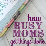 How Busy Moms Get Things Done {plus a giveaway!}