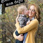 Good and Bad Mom Days