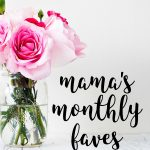 Mama's Monthly Faves #1