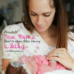 Things All New Moms Need to Hear After Having a Baby