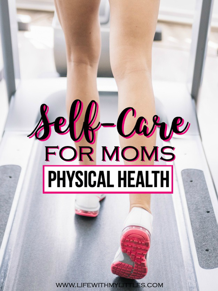 Physical health is an important part of self-care for moms. Here are five simple ways to practice self-care and take care of your body. They may seem obvious, but how many of them are you actually doing?
