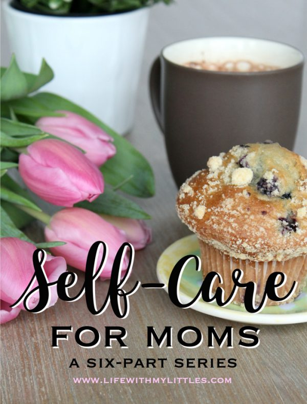 Self-Care for Moms – A Six-Part Series
