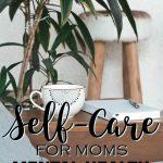 Self-Care for Moms – Mental Health