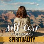 Self-Care for Moms – Spirituality
