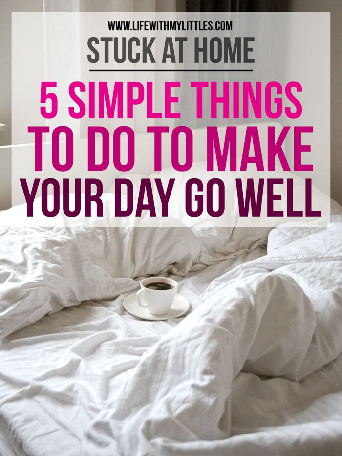 Regardless of if you feel like you're trying to survive one day at a time, or if you're just looking for a way to make things feel more normal, here are five simple things to do to make your day go well while you're stuck at home.