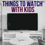 Stuck at Home: 10 Things to Watch with Kids
