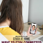Stuck at Home: 7 Ways to Stay Connected With Friends and Family