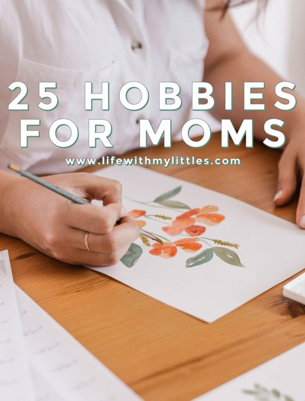 25 Hobbies For Moms