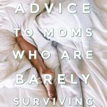 Advice to Moms Who Are Barely Surviving